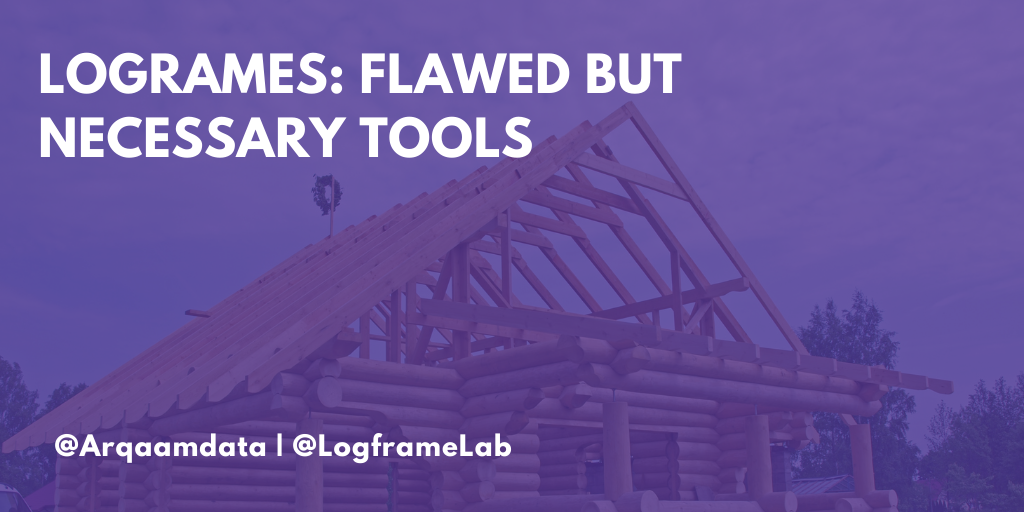 Logframes: Flawed, but Necessary Tools